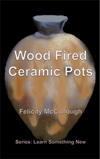 Title: Wood Fired Ceramic Pots - Description: Wood Fired Ceramic Pots ISBN: 978-1-78165-076-9