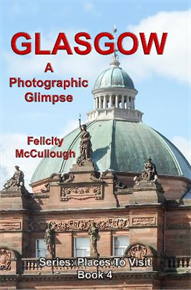 Title: Glasgow A Photographic Glimpse - Description: Glasgow A Photographic Glimpse Places To Visit Book 4